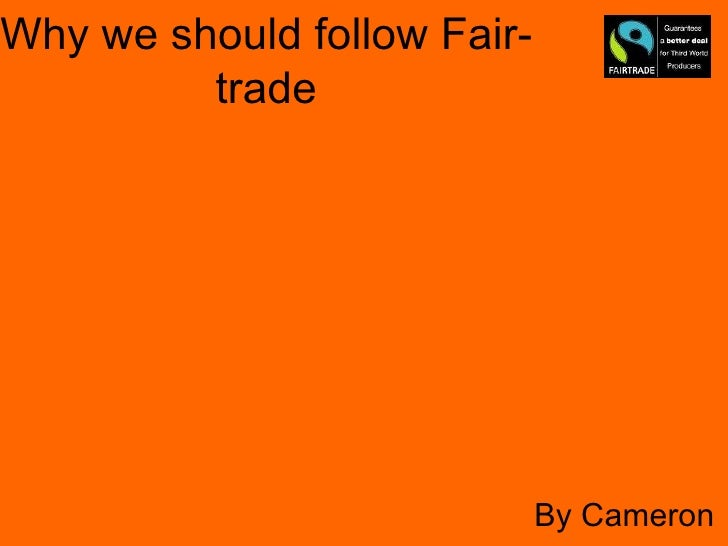 Why we should follow Fair-trade By Cameron