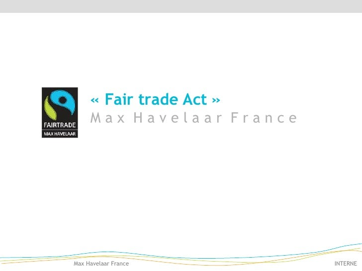 «Fair trade Act» M a x  H a v e l a a r  F r a n c e