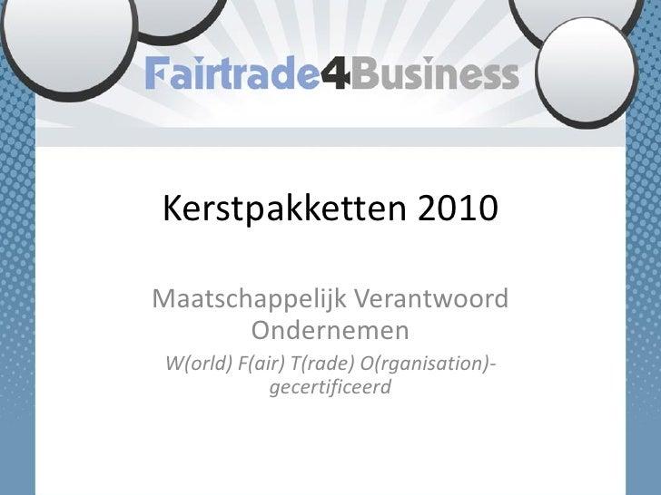 Kerstpakketten 2010  Maatschappelijk Verantwoord        Ondernemen W(orld) F(air) T(rade) O(rganisation)-             gece...