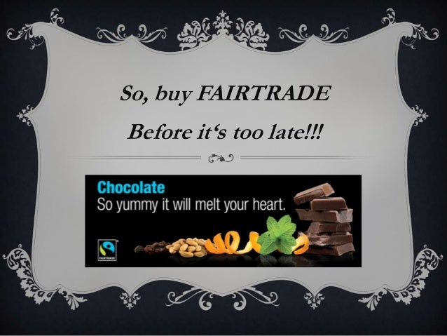 So, buy FAIRTRADE  Before it's too late!!!