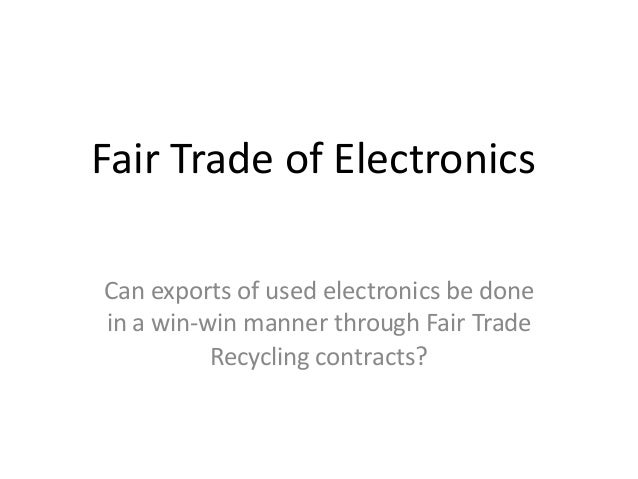 Fair Trade of Electronics Can exports of used electronics be done in a win-win manner through Fair Trade Recycling contrac...