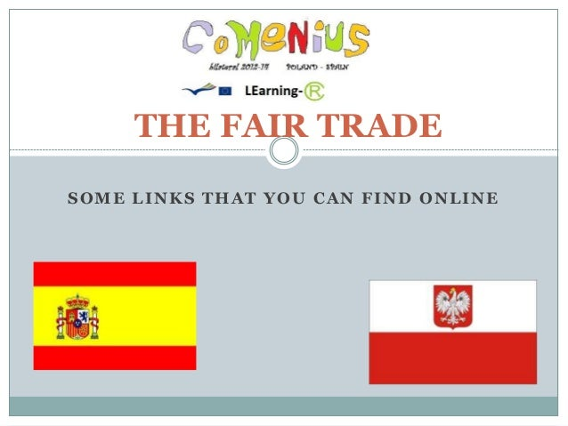 SOME LINKS THAT YOU CAN FIND ONLINE THE FAIR TRADE
