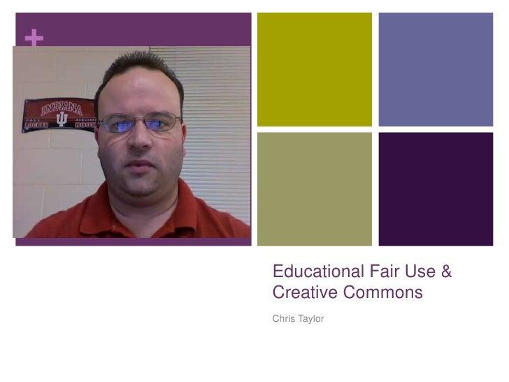 +         Educational Fair Use &     Creative Commons     Chris Taylor