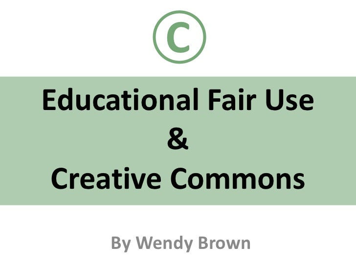 C<br />Educational Fair Use & Creative Commons<br />By Wendy Brown <br />