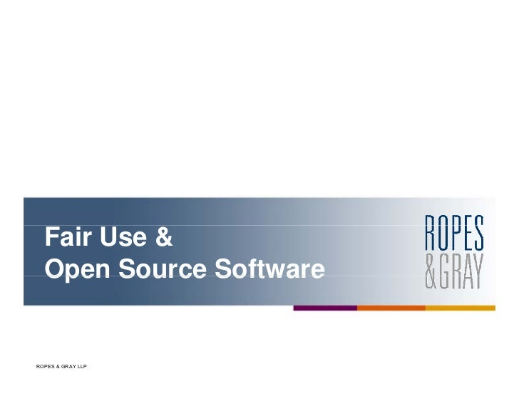 Fair Use &  Open Source SoftwareROPES & GRAY LLP