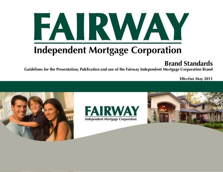 Brand StandardsGuidelines for the Presentation, Publication and use of the Fairway Independent Mortgage Corporation Brand ...