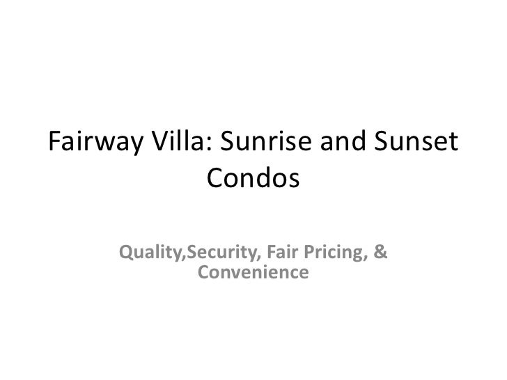 Fairway Villa: Sunrise and Sunset Condos<br />Quality,Security, Fair Pricing, & Convenience <br />