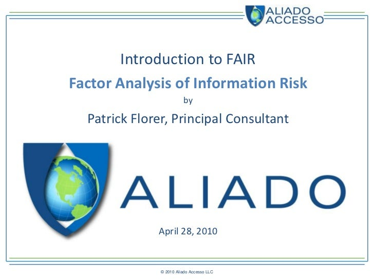 Introduction to FAIR Factor Analysis of Information Risk                          by    Patrick Florer, Principal Consulta...