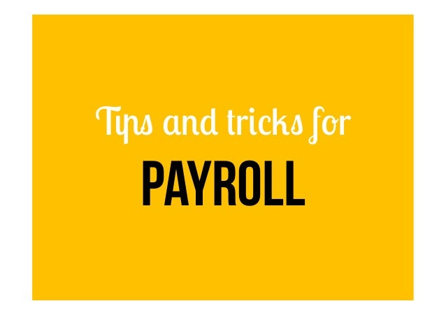 Tips and tricks for Payroll