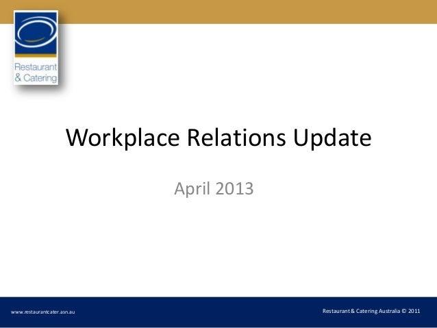 Workplace Relations Update                              April 2013www.restaurantcater.asn.au                 Restaurant & ...