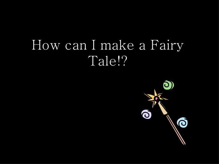 How can I make a Fairy Tale!?