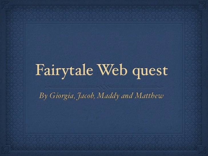 Fairytale Web questBy Giorgia, Jacob, Maddy and Matthew