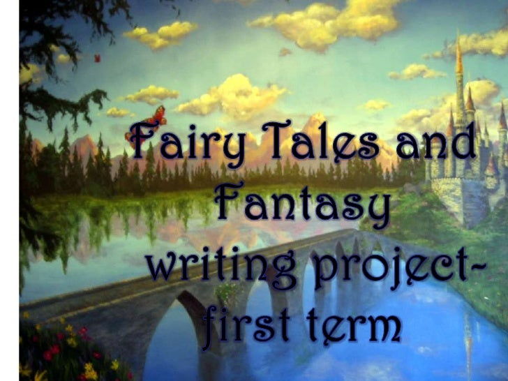 Fairy Tales and Fantasy<br />writing project-first term<br />