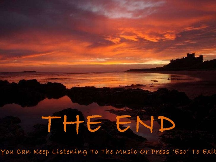 THE END You Can Keep Listening To The Music Or Press 'Esc' To Exit