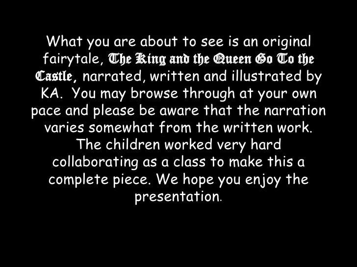 What you are about to see is an original fairytale, The King and the Queen Go To the Castle, narrated, written and illustr...