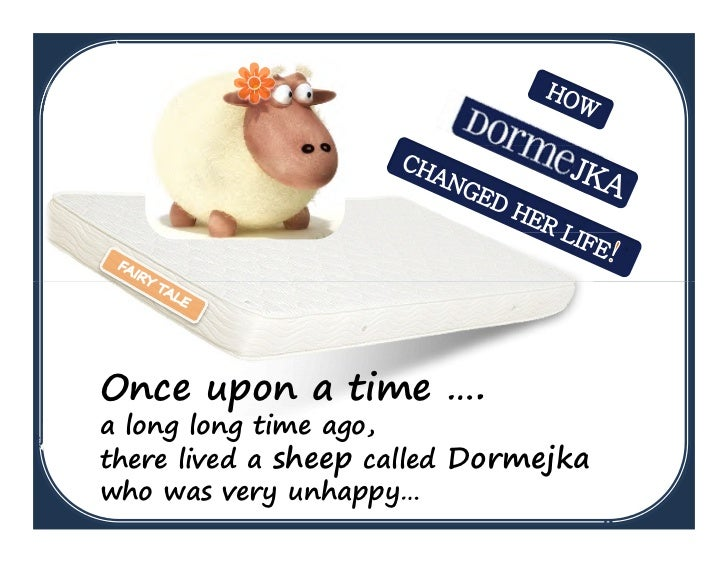 Once upon a time ….a long long time ago,there lived a sheep called Dormejkawho was very unhappy…