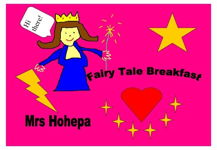 Fairy Tale Breakfast Mrs Hohepa Hi there!