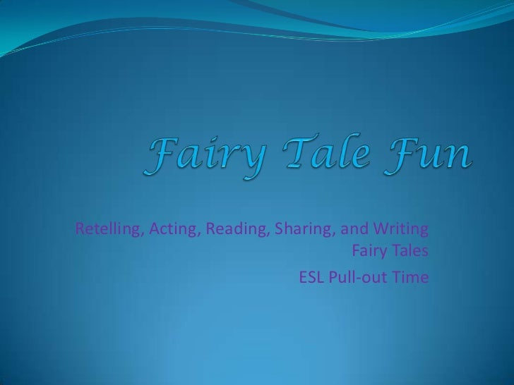Fairy Tale Fun<br />Retelling, Acting, Reading, Sharing, and Writing Fairy Tales<br />ESL Pull-out Time<br />