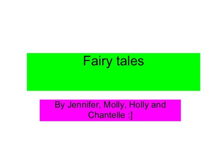 Fairy talesBy Jennifer, Molly, Holly and        Chantelle :]