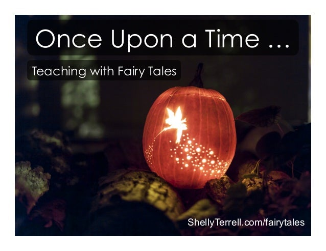 Once Upon a Time … Teaching with Fairy Tales ShellyTerrell.com/fairytales