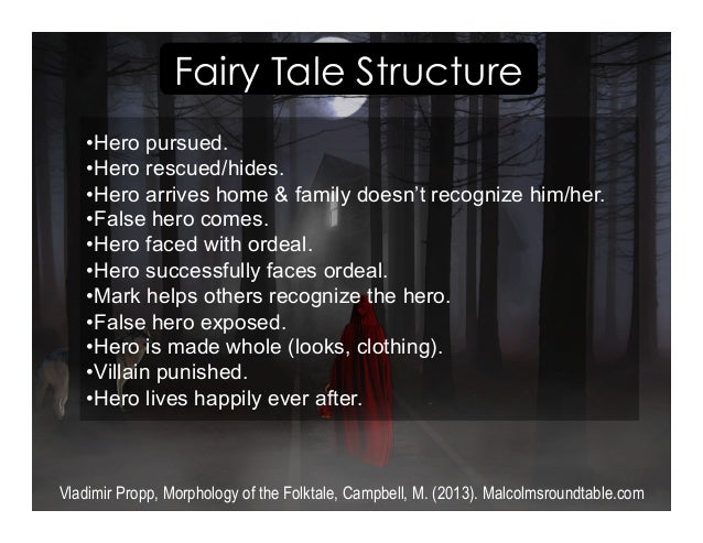 Vladimir Propp, Morphology of the Folktale, Campbell, M. (2013). Malcolmsroundtable.com Fairy Tale Structure • Hero pursue...