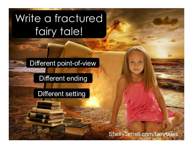 ShellyTerrell.com/fairytales Write a fractured fairy tale! Different point-of-view Different ending Different setting