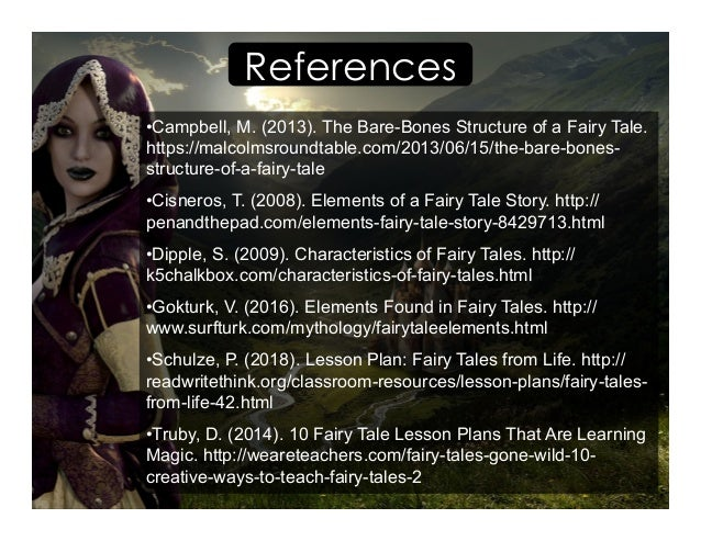 References •Campbell, M. (2013). The Bare-Bones Structure of a Fairy Tale. https://malcolmsroundtable.com/2013/06/15/the-...