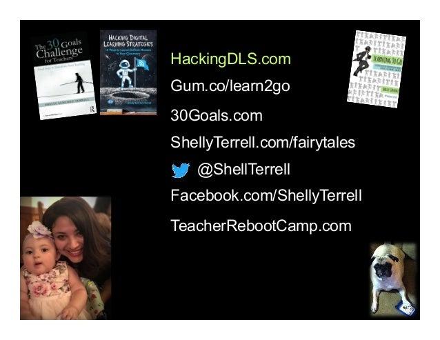 @ShellTerrell Facebook.com/ShellyTerrell Gum.co/learn2go ShellyTerrell.com/fairytales 30Goals.com TeacherRebootCamp.com Ha...