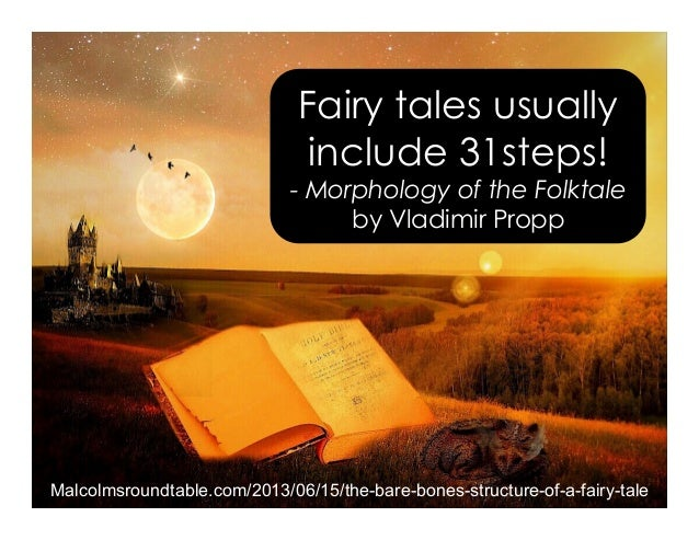 Fairy tales usually include 31steps! - Morphology of the Folktale by Vladimir Propp Malcolmsroundtable.com/2013/06/15/the-...