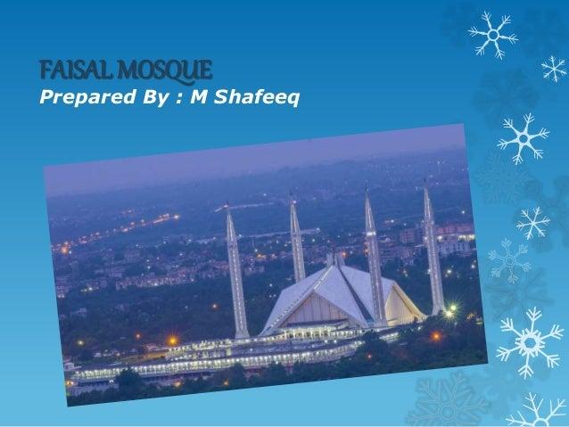 FAISAL MOSQUE Prepared By : M Shafeeq