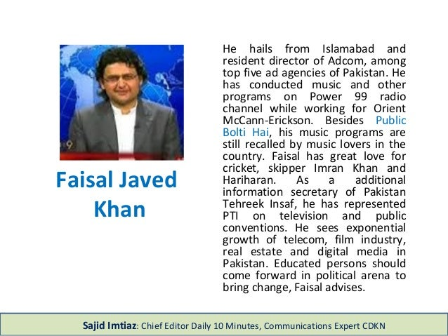 Faisal Javed Khan He hails from Islamabad and resident director of Adcom, among top five ad agencies of Pakistan. He has c...