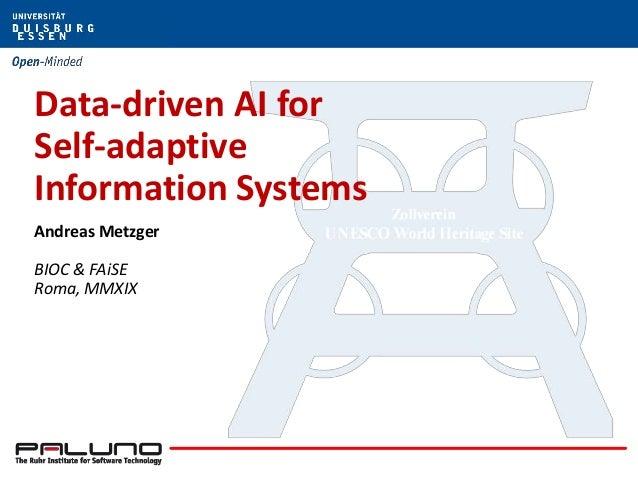 Data-driven AI for Self-adaptive Information Systems Andreas Metzger BIOC & FAiSE Roma, MMXIX