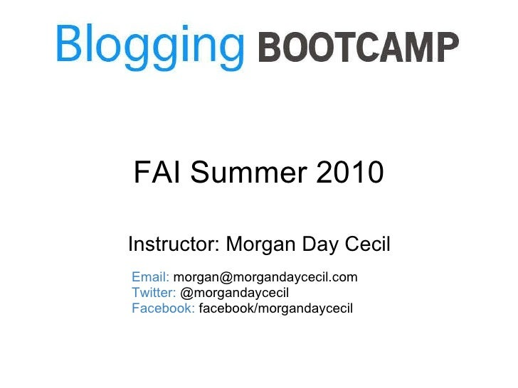 FAI Summer 2010 Instructor: Morgan Day Cecil Email:  morgan@morgandaycecil.com Twitter:  @morgandaycecil Facebook:  facebo...