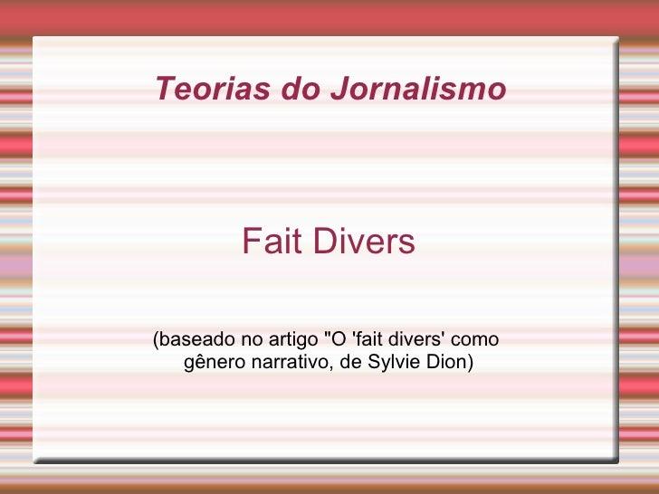 """Teorias do Jornalismo Fait Divers (baseado no artigo """"O 'fait divers' como  gênero narrativo, de Sylvie Dion)"""