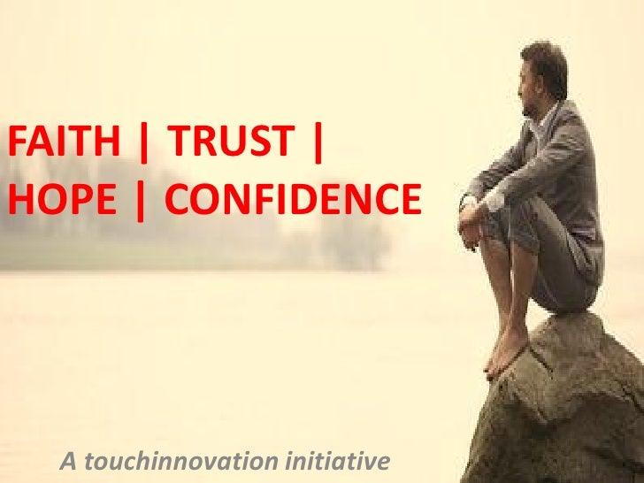 FAITH | TRUST |HOPE | CONFIDENCE  A touchinnovation initiative