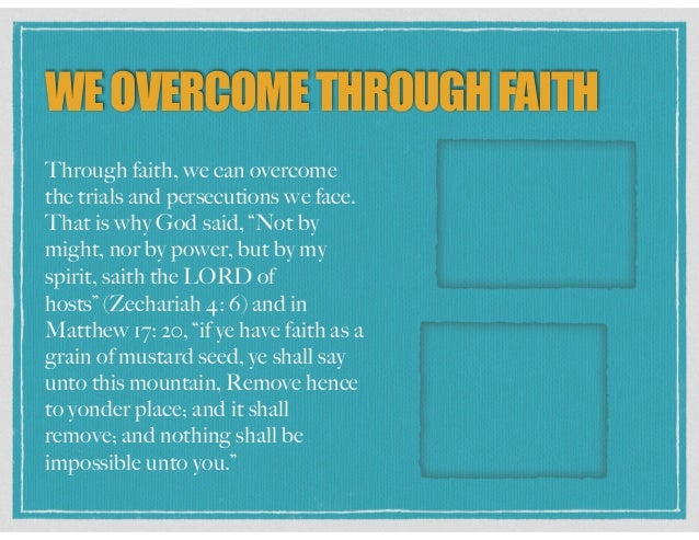 """WEOVERCOMETHROUGHFAITH Through faith, we can overcome the trials and persecutions we face. That is why God said, """"Not by m..."""