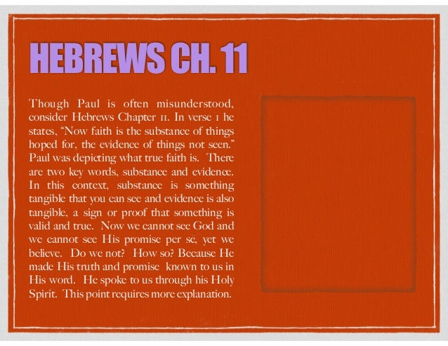 """HEBREWSCH.11 Though Paul is often misunderstood, consider Hebrews Chapter 11. In verse 1 he states, """"Now faith is the subs..."""
