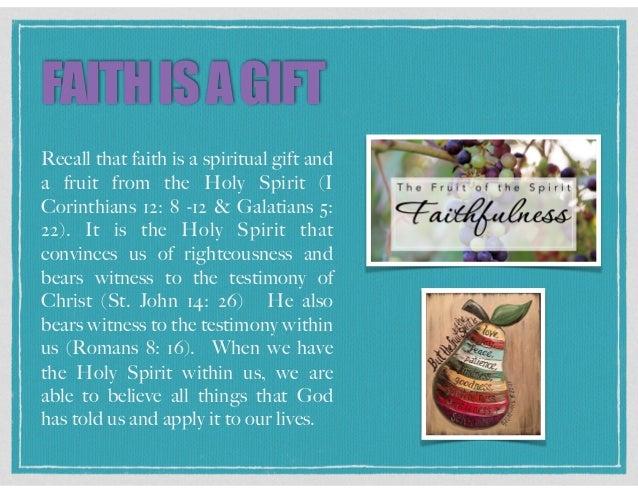 FAITHISAGIFT Recall that faith is a spiritual gift and a fruit from the Holy Spirit (I Corinthians 12: 8 -12 & Galatians 5...