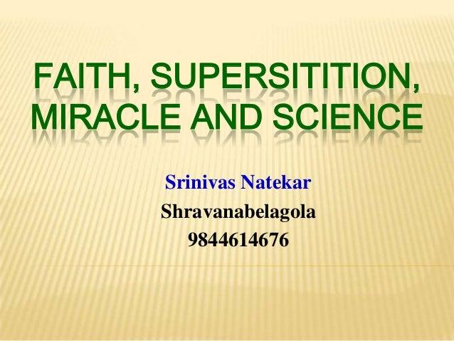 FAITH, SUPERSITITION,MIRACLE AND SCIENCE      Srinivas Natekar      Shravanabelagola        9844614676