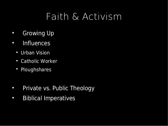 Faith & Activism  Growing Up  Influences  Urban Vision  Catholic Worker  Ploughshares  Private vs. Public Theology ...