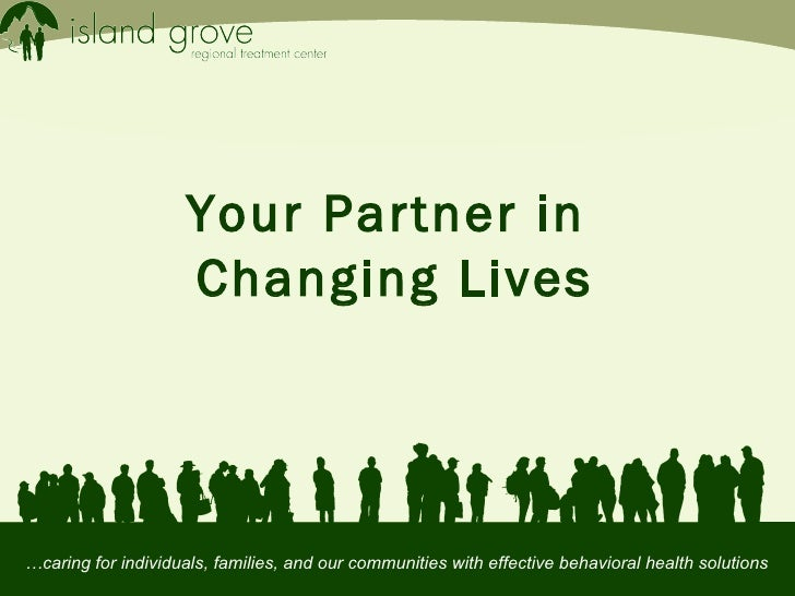 … caring for individuals, families, and our communities with effective behavioral health solutions Your Partner in  Changi...