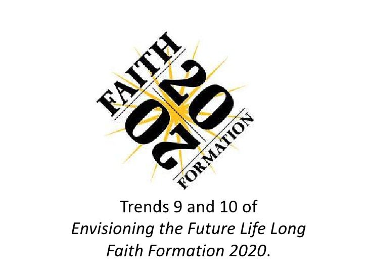 Trends 9 and 10 ofEnvisioning the Future Life LongFaith Formation 2020.<br />