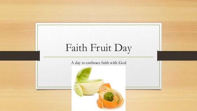 Faith Fruit Day A day to embrace faith with God