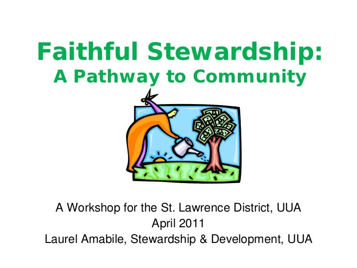 Faithful Stewardship: A Pathway to Community  A Workshop for the St. Lawrence District, UUA                   April 2011La...