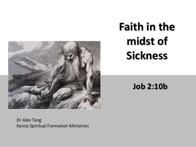 Faith in the midst of Sickness Job 2:10b Dr Alex Tang Kairos Spiritual Formation Ministries
