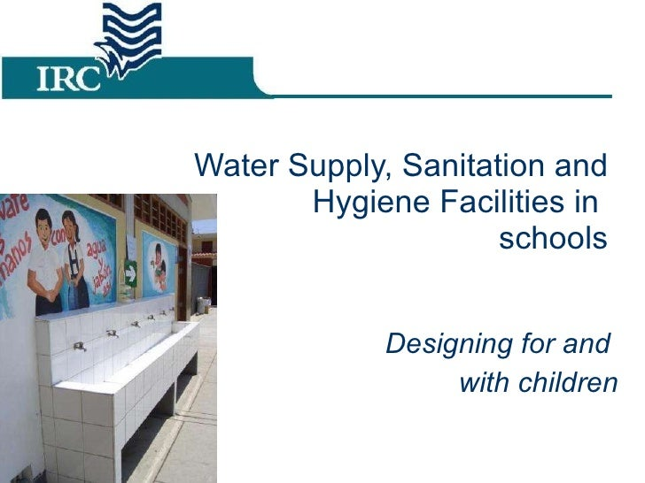Water Supply, Sanitation and Hygiene Facilities in  schools Designing for and  with children