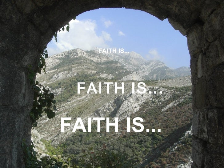 FAITH IS...      FAITH IS...  FAITH IS...