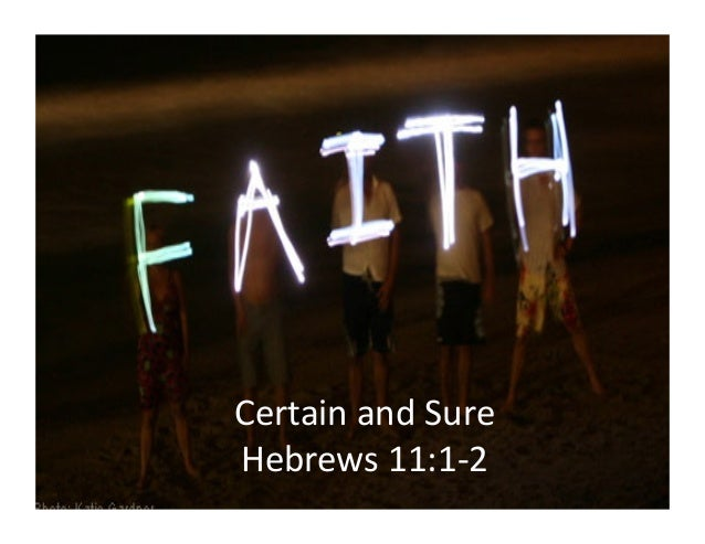 Certain	   and	   Sure	    Hebrews	   11:1-­‐2