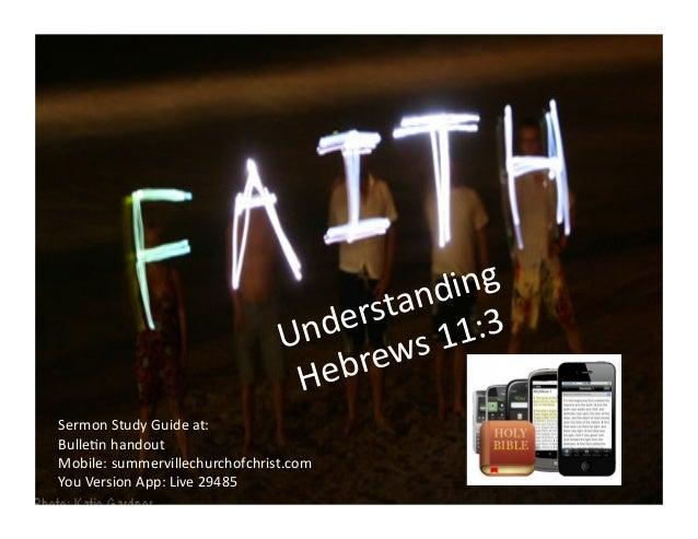 Understanding   Hebrews  11:3   Sermon  Study  Guide  at:   Bulle:n  handout   Mobile:  summervillechu...