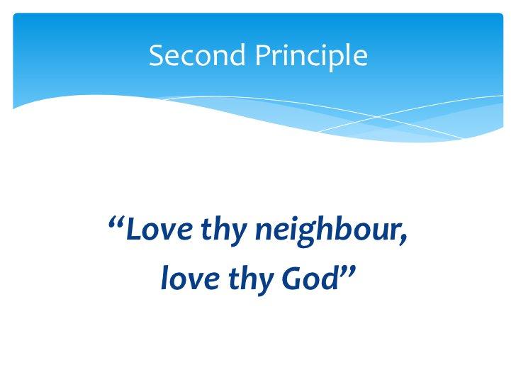 """Love thy neighbour,<br />love thy God""<br />Second Principle<br />"